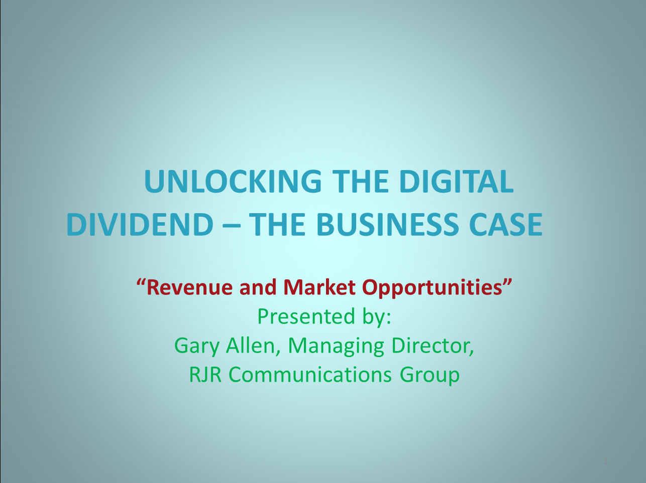 UNLOCKING THE DIGITAL DIVIDEND THE BUSINESS CASE Revenue and Market Opportunities by Gary Allen