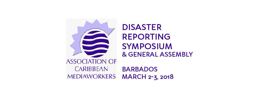 ACM DISASTER REPORTING SYMPOSIUM & GENERAL ASSEMBLY  BARBADOS – MARCH 2-3, 2018