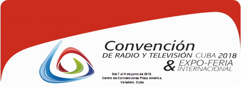 International Convention of Radio and Television Cuba 2018, June 6 – 9, 2018